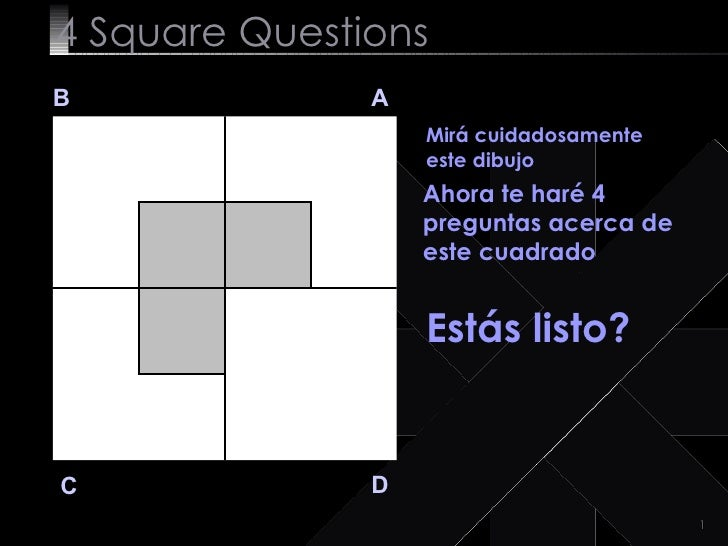 4  Square   Questions B A D C Mirá cuidadosamente este dibujo  Ahora te haré 4 preguntas acerca de este cuadrado Estás lis...