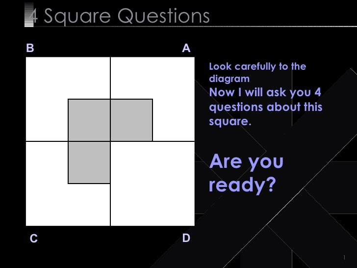4  Square   Questions B A D C Look carefully to the diagram  Now I will ask you 4 questions about this square. Are you rea...