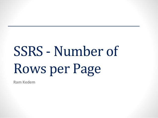 SSRS -Number of Rows per Page  Ram Kedem