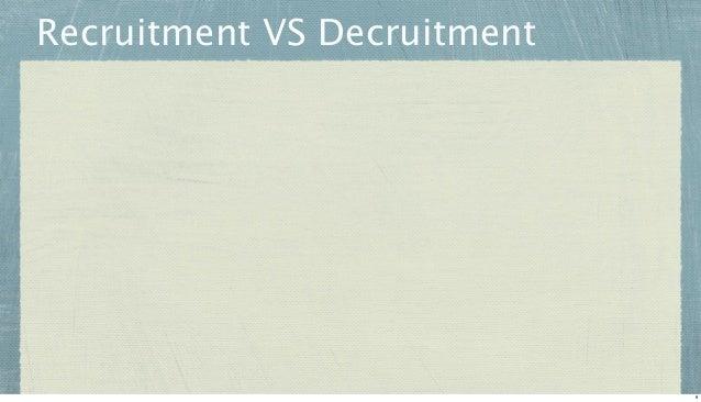 Recruitment VS Decruitment  9
