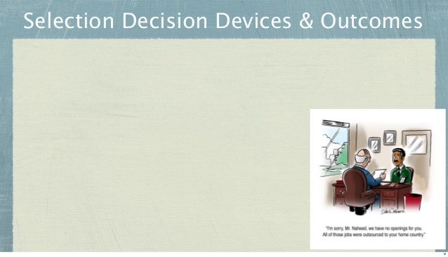 Selection Decision Devices & Outcomes  12