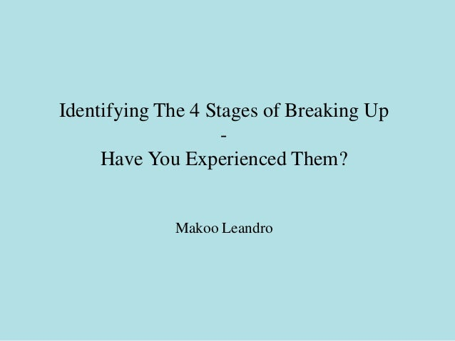 Identifying The 4 Stages of Breaking Up                    -     Have You Experienced Them?             Makoo Leandro