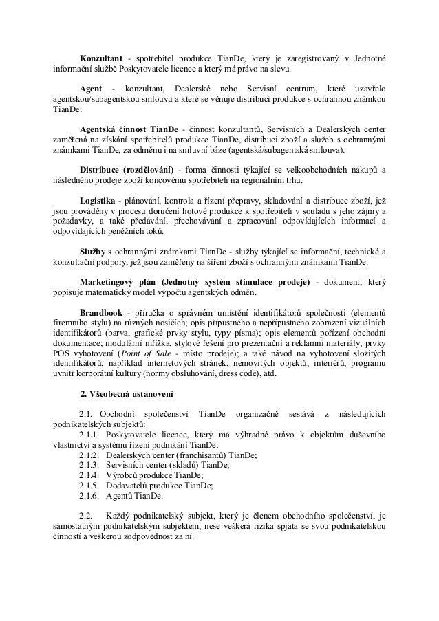Konzultant - spotřebitel produkce TianDe, který je zaregistrovaný v Jednotné informační službě Poskytovatele licence a kte...