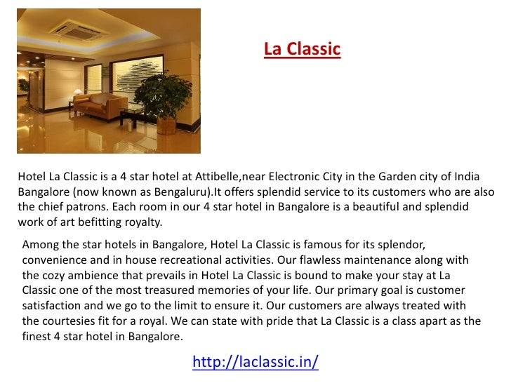 La ClassicHotel La Classic is a 4 star hotel at Attibelle,near Electronic City in the Garden city of IndiaBangalore (now k...
