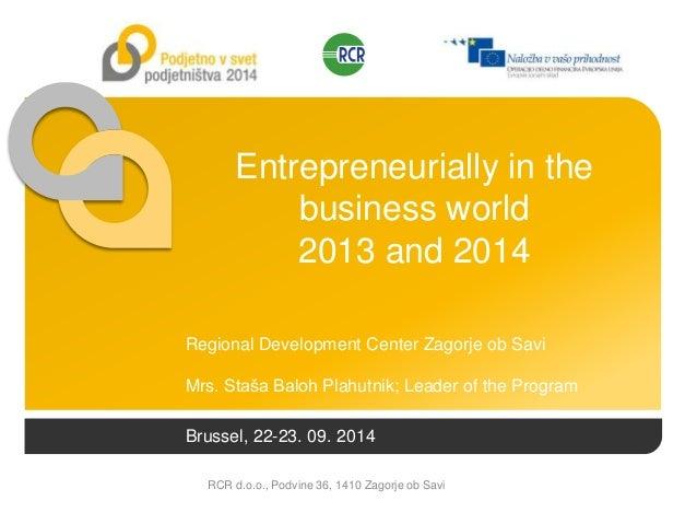 Brussel, 22-23. 09. 2014 RCR d.o.o., Podvine 36, 1410 Zagorje ob Savi Entrepreneurially in the business world 2013 and 201...