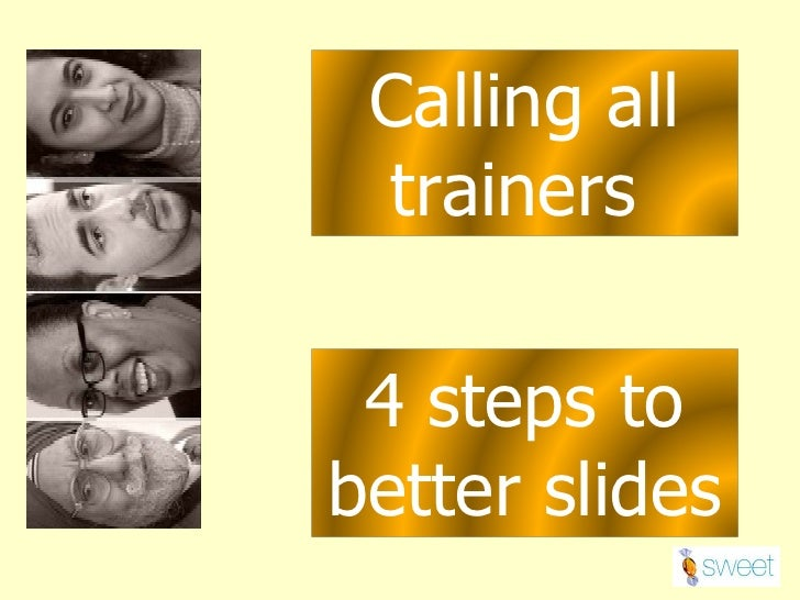 4 steps to better slides Calling all trainers