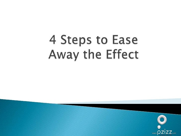 4 Steps to Ease Away the Effect<br />