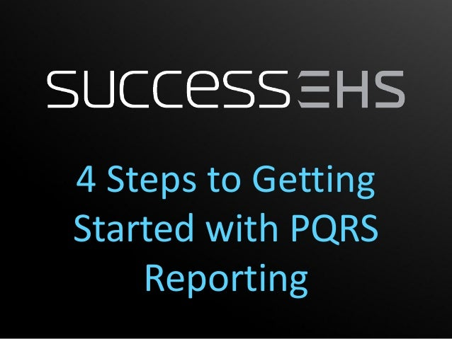 4 Steps to GettingStarted with PQRS    Reporting