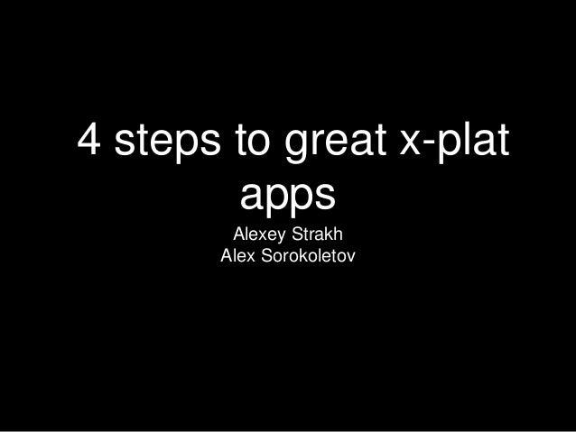 4 steps to great x-plat apps Alexey Strakh Alex Sorokoletov