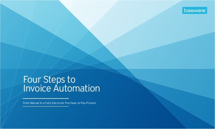 Four Steps toInvoice AutomationFrom Manual to a Fully Electronic Purchase-to-Pay Process