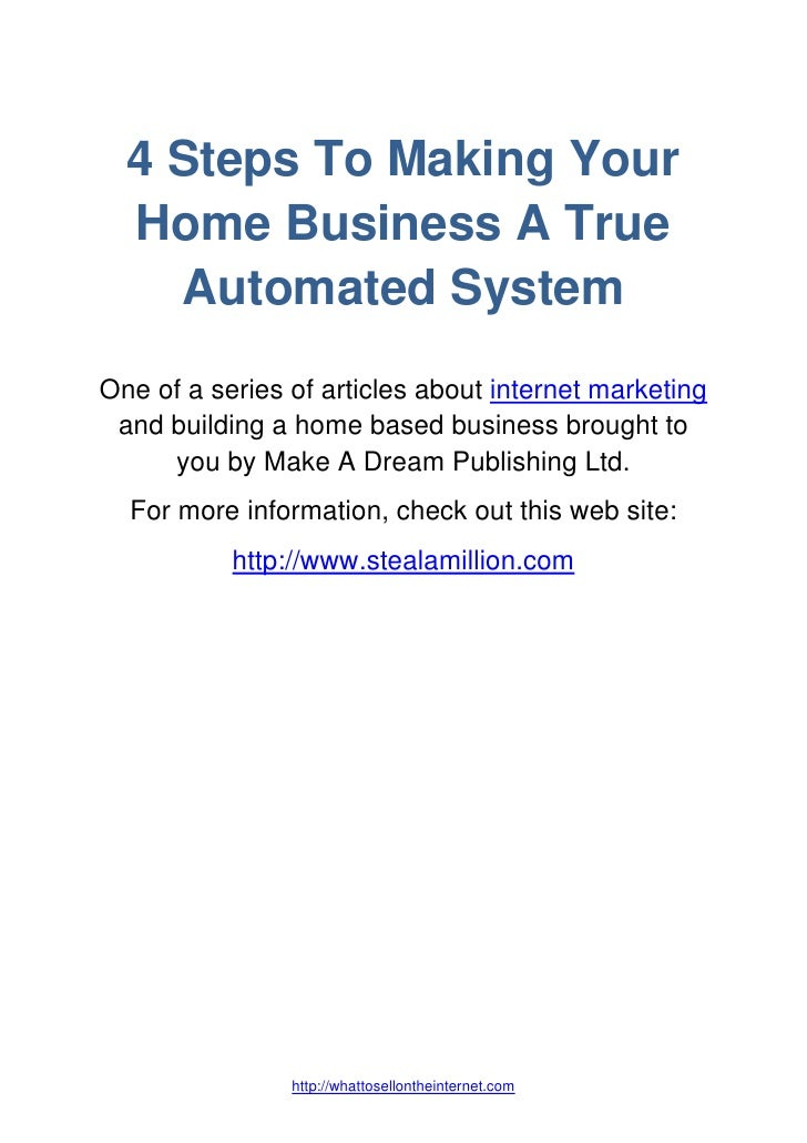 4 Steps To Making Your  Home Business A True    Automated SystemOne of a series of articles about internet marketing and b...