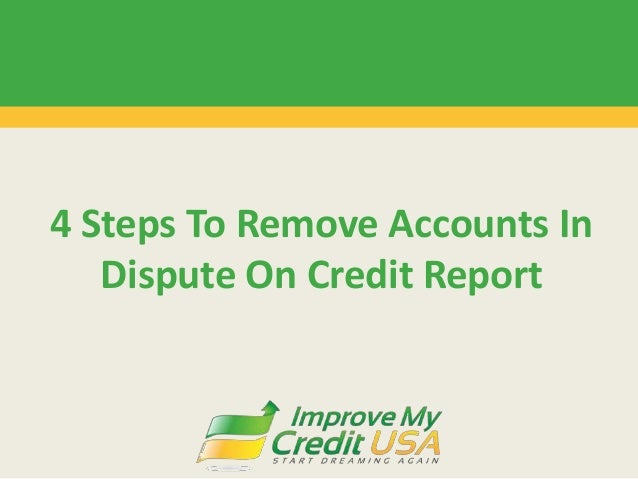 4 Steps To Remove Accounts In Dispute On Credit Report