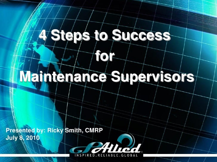 4 Steps to Success               for     Maintenance Supervisors   Presented by: Ricky Smith, CMRP July 8, 2010           ...