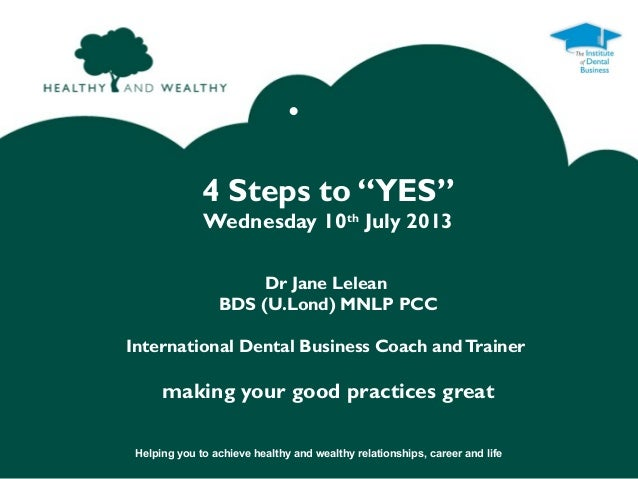 """Helping you to achieve healthy and wealthy relationships, career and life • 4 Steps to """"YES"""" Wednesday 10th July 2013 Dr J..."""