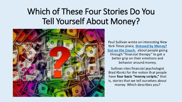 Which of These Four Stories Do You Tell Yourself About Money? Paul Sullivan wrote an interesting New York Times piece, Str...