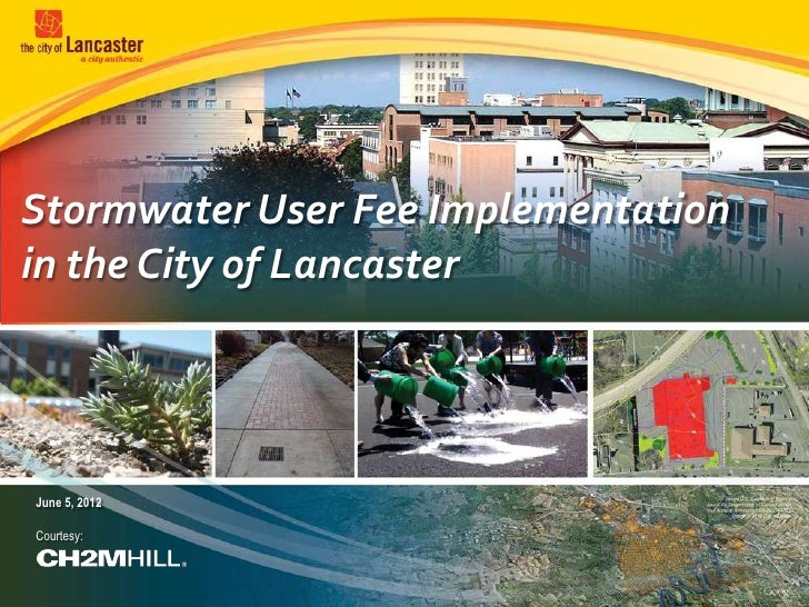 Stormwater User Fee Implementationin the City of LancasterJune 5, 2012Courtesy: