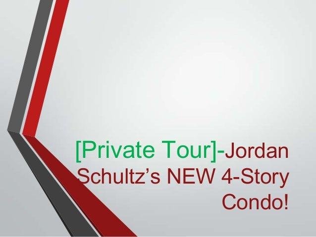 [Private Tour]-Jordan Schultz's NEW 4-Story Condo!