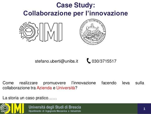 Università degli Studi di Brescia Dipartimento di Ingegneria Meccanica e Industriale 1 Case Study: Collaborazione per l'in...