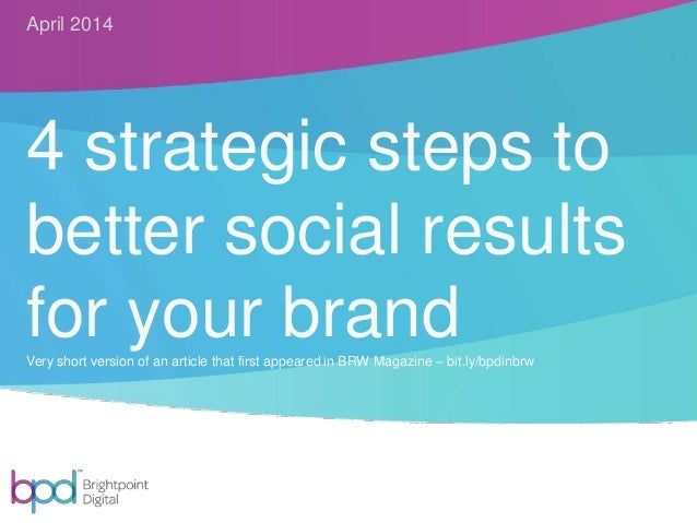 4 strategic steps to better social results for your brandVery short version of an article that first appeared in BRW Magaz...
