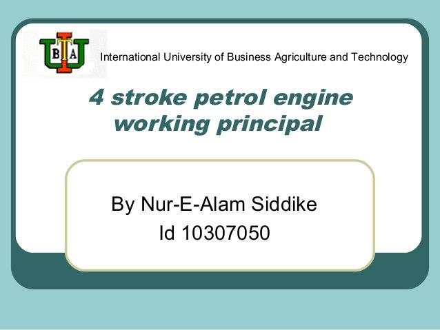 International University of Business Agriculture and Technology  4 stroke petrol engine working principal By Nur-E-Alam Si...
