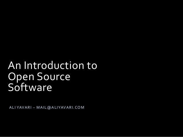 An Introduction to Open Source Software ALI YAVARI – MAIL@ALIYAVARI.COM