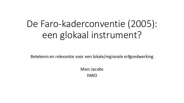 De Faro-kaderconventie (2005): een glokaal instrument? Betekenis en relevantie voor een lokale/regionale erfgoedwerking Ma...