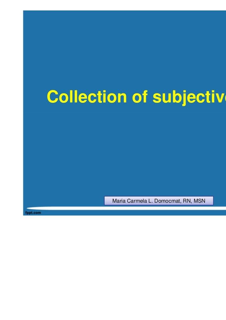 Collection of subjective data        Maria Carmela L. Domocmat, RN, MSN
