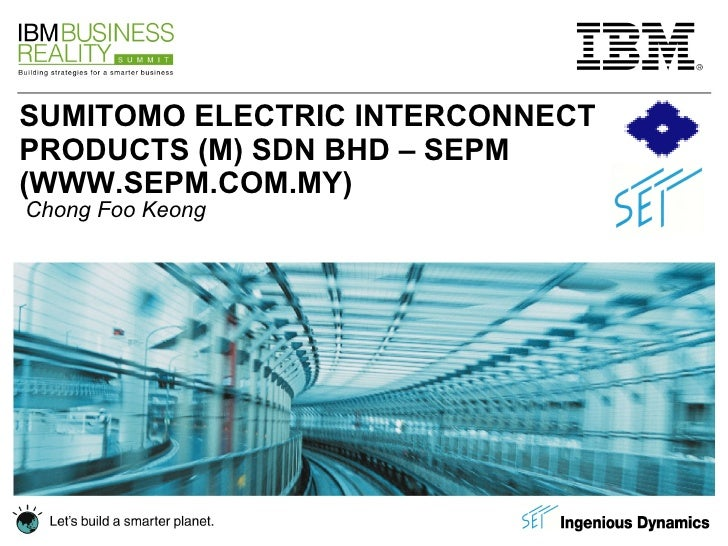 SUMITOMO ELECTRIC INTERCONNECT PRODUCTS (M) SDN BHD – SEPM (WWW.SEPM.COM.MY) Chong Foo Keong