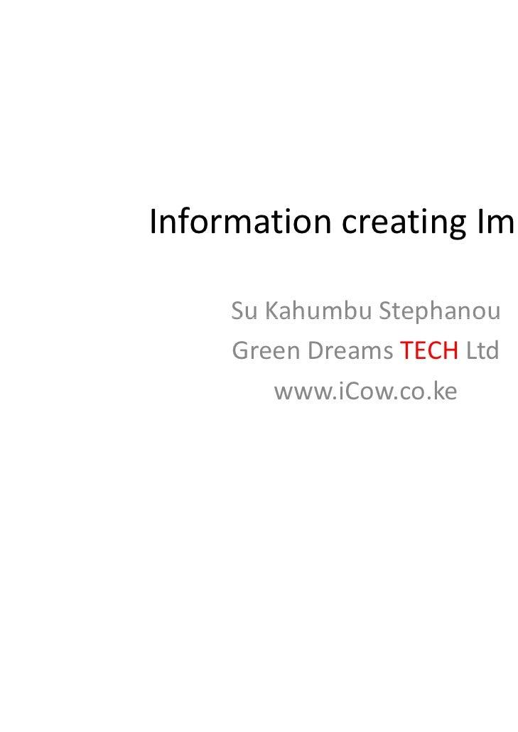 InformationcreatingImpact     SuKahumbuStephanou     Su Kahumbu Stephanou     GreenDreamsTECH Ltd         www.iCow.c...