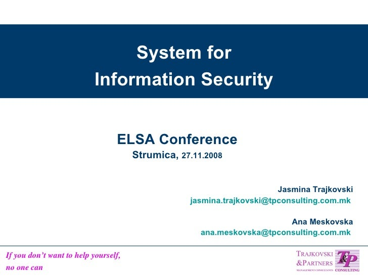 System for Information Security Jasmina Trajkovski [email_address]   Ana Meskovska [email_address]   ELSA Conference Strum...