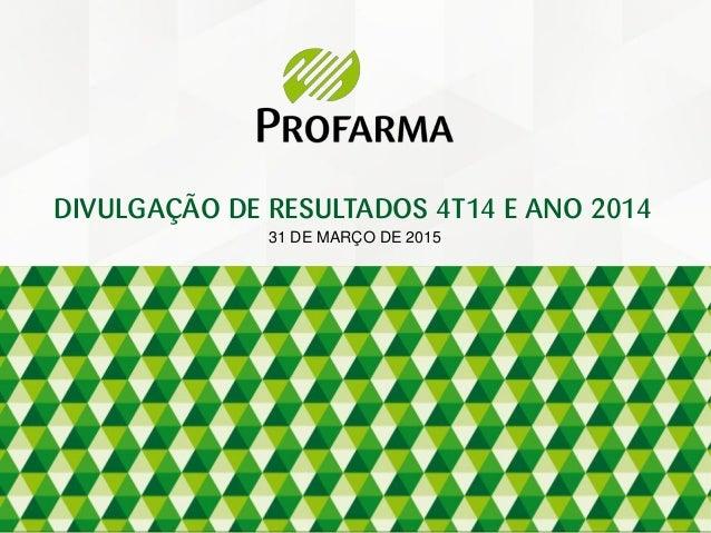 31 DE MARÇO DE 2015 DIVULGAÇÃO DE RESULTADOS 4T14 E ANO 2014