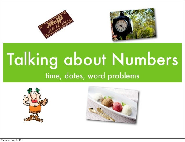 Talking about Numberstime, dates, word problemsThursday, May 2, 13