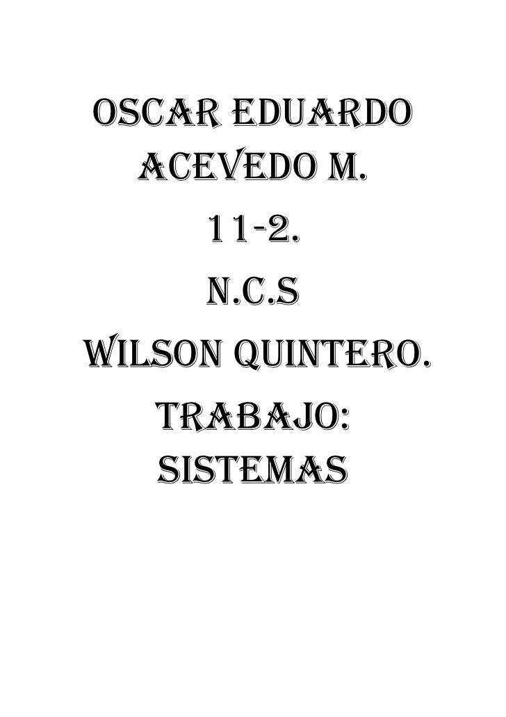 Oscar Eduardo Acevedo m.<br />11-2.<br />n.c.s<br /> Wilson quintero.<br />Trabajo: sistemas<br />FUNCIONES DE CADA COMPON...