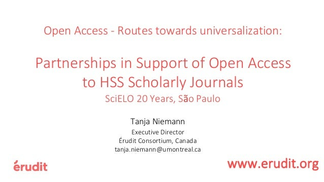 Open Access - Routes towards universalization: Partnerships in Support of Open Access to HSS Scholarly Journals SciELO 20 ...