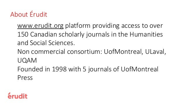 www.erudit.org platform providing access to over 150 Canadian scholarly journals in the Humanities and Social Sciences. No...