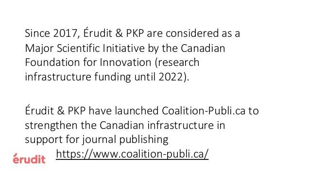 Together, Érudit and PKP provide services to a critical mass of Canadian HSS scholarly journals ~250 active scholarly jour...