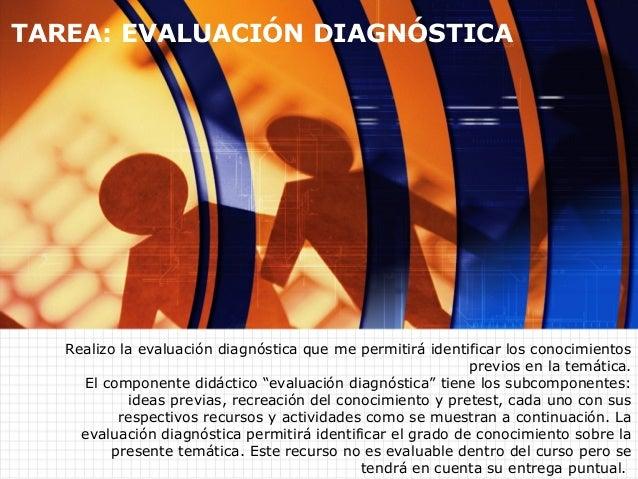 Realizo la evaluación diagnóstica que me permitirá identificar los conocimientos previos en la temática. El componente did...