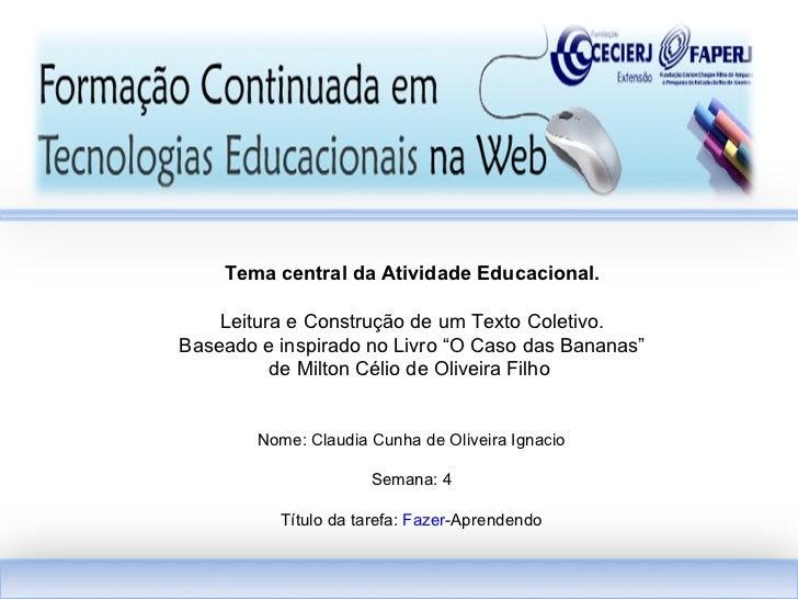 Nome: Claudia Cunha de Oliveira Ignacio Semana: 4 Título da tarefa:  Fazer -Aprendendo Tema central da Atividade Educacion...