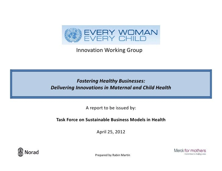 Innovation Working Group            Fostering Healthy Businesses:Delivering Innovations in Maternal and Child Health      ...