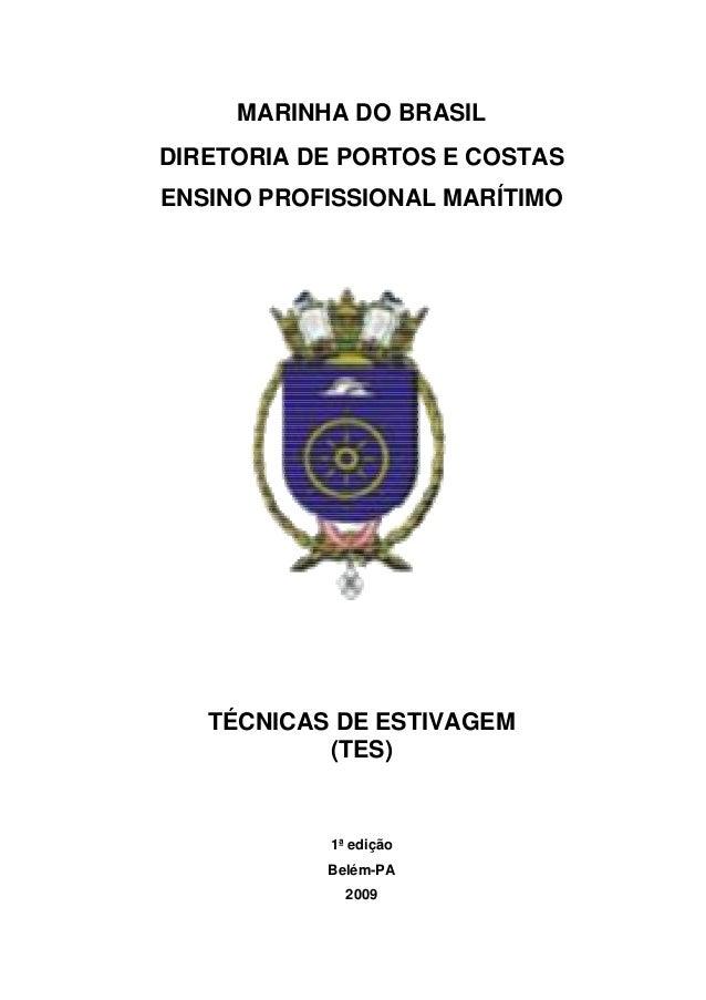 MARINHA DO BRASIL  DIRETORIA DE PORTOS E COSTAS  ENSINO PROFISSIONAL MARÍTIMO  TÉCNICAS DE ESTIVAGEM  (TES)  1ª edição  Be...