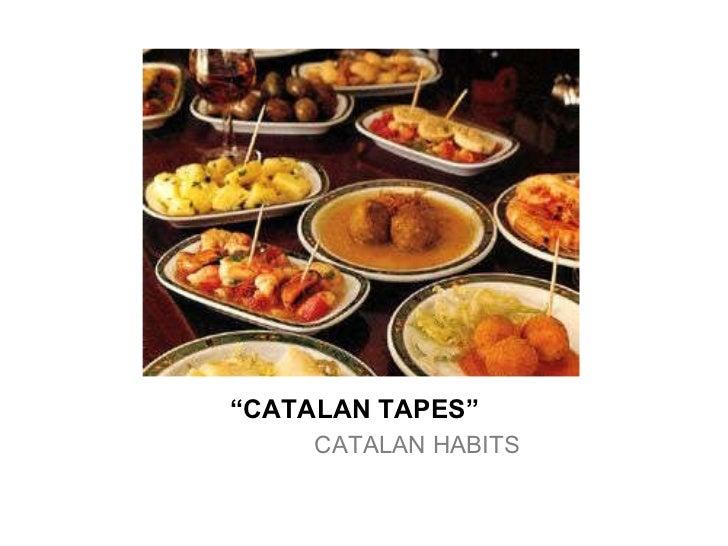 """"""" CATALAN TAPES"""" <ul><li>CATALAN HABITS </li></ul>"""