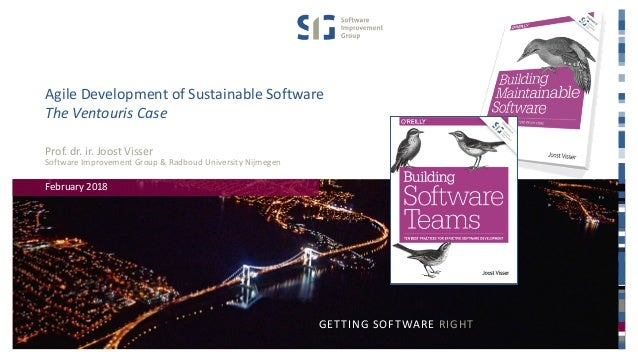 GETTING SOFTWARE RIGHT Agile Development of Sustainable Software The Ventouris Case Prof. dr. ir. Joost Visser Software Im...