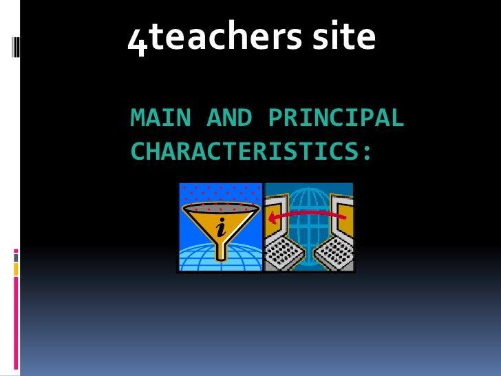 4teachers site<br />Main and principal characteristics:<br />
