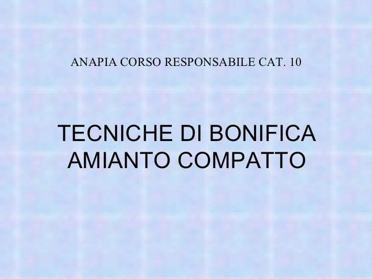 TECNICHE DI BONIFICA AMIANTO COMPATTO ANAPIA CORSO RESPONSABILE CAT. 10