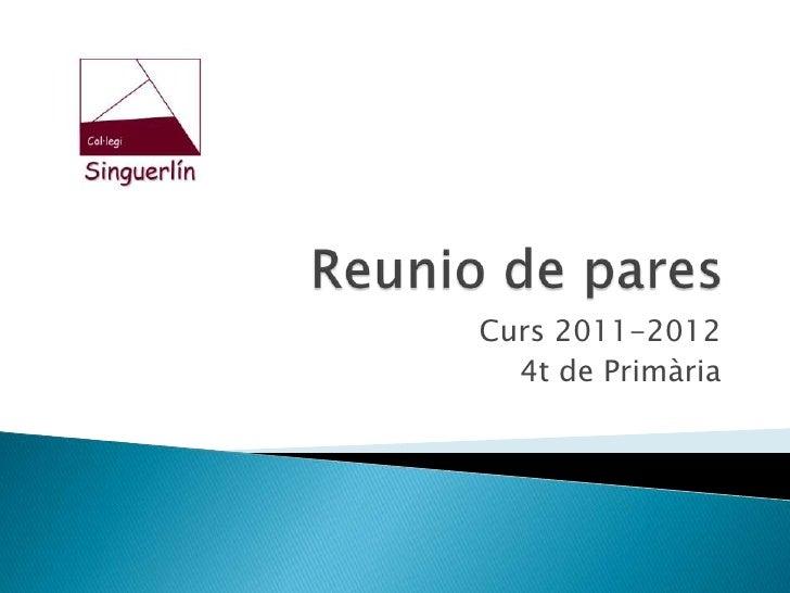 Reunio de pares<br />Curs 2011-2012<br />4t de Primària<br />