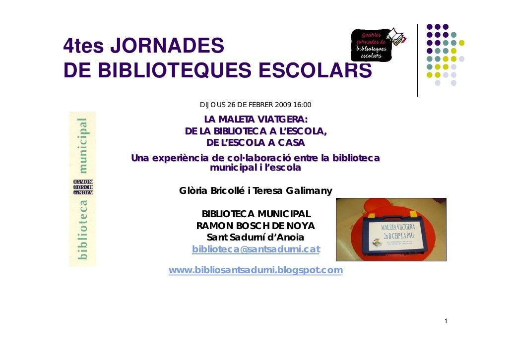 4tes JORNADES DE BIBLIOTEQUES ESCOLARS                    DIJOUS 26 DE FEBRER 2009 16:00                      LA MALETA VI...