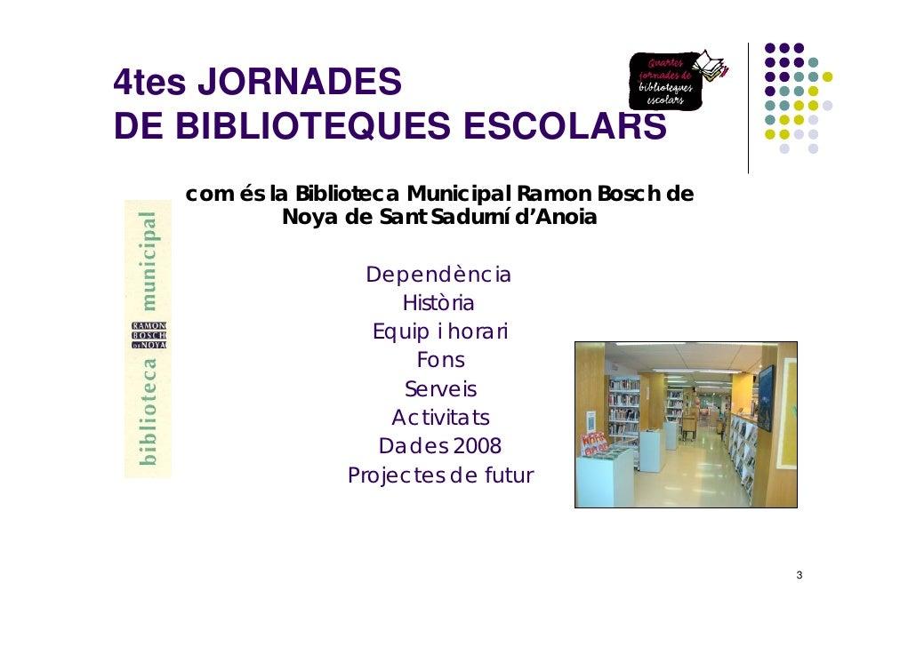 4tes JORNADES DE BIBLIOTEQUES ESCOLARS    com és la Biblioteca Municipal Ramon Bosch de            Noya de Sant Sadurní d'...