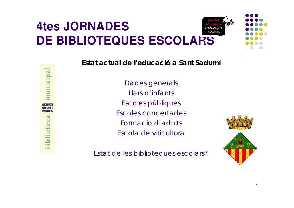 4tes JORNADES DE BIBLIOTEQUES ESCOLARS       Estat actual de l'educació a Sant Sadurní                     Dades generals ...
