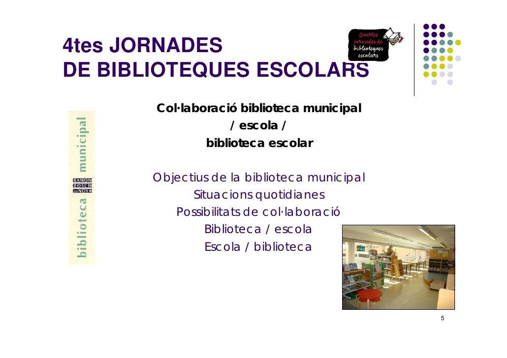 4tes JORNADES DE BIBLIOTEQUES ESCOLARS        Col·laboració biblioteca municipal                     / escola /           ...