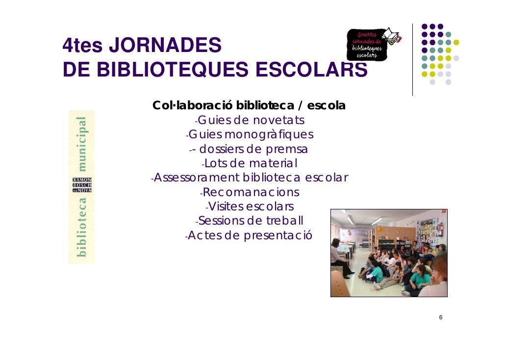 4tes JORNADES DE BIBLIOTEQUES ESCOLARS       Col·laboració biblioteca / escola                -Guies de novetats          ...